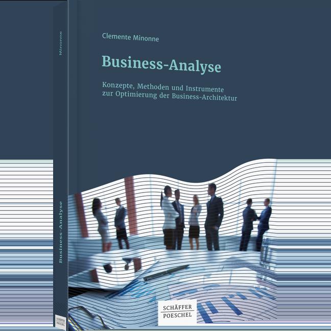 Business-Analyse - Konzepte, Methoden und Instrumente zur Optimierung der Business-Architektur